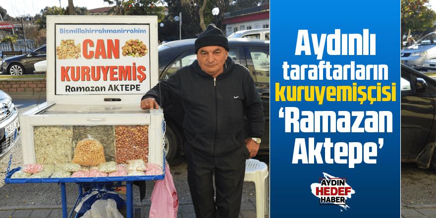Aydınlı taraftarların kuruyemişçisi 'Ramazan Aktepe'