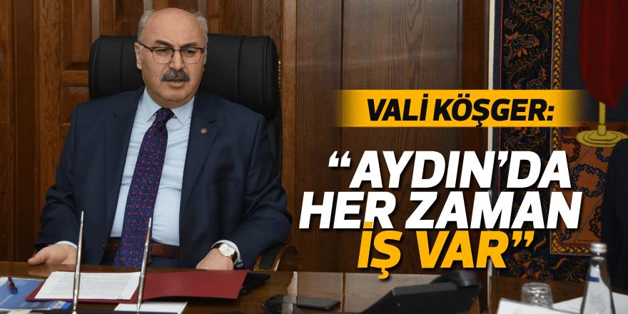 """Vali Köşger: """"Aydın'da her zaman iş var"""""""