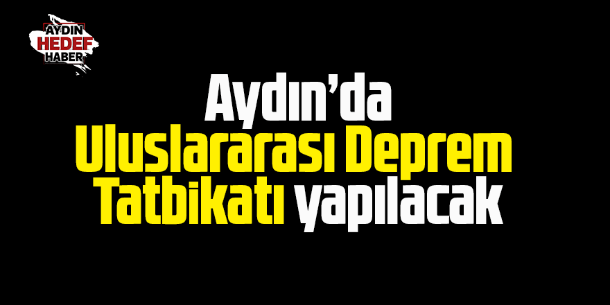 Aydın'da uluslararası deprem tatbikatı yapılacak