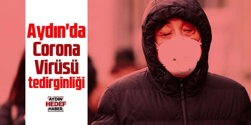 Aydın'da Corona Virüsü tedirginliği