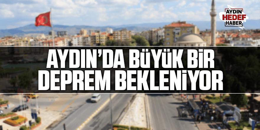 Aydın'da büyük bir deprem bekleniyor