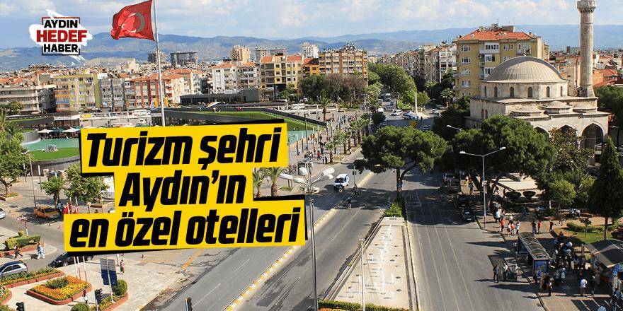 Turizm şehri Aydın'ın en özel otelleri