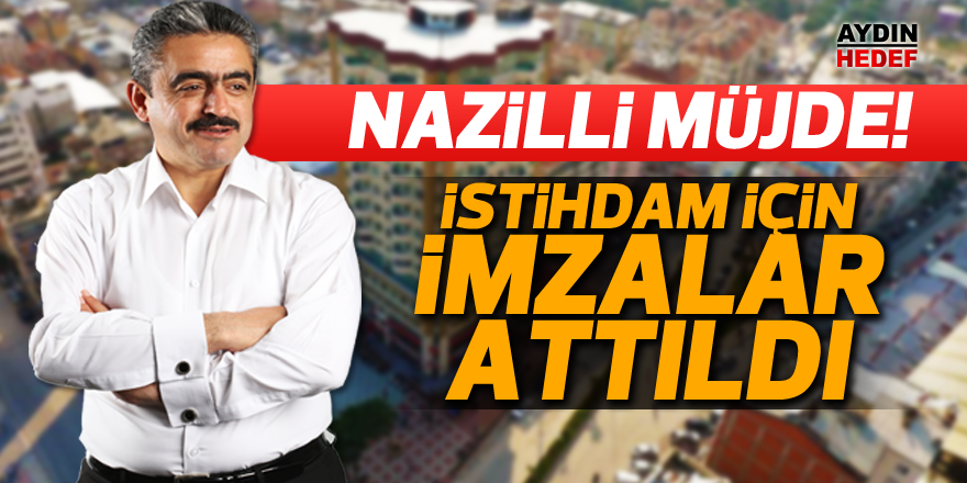 Nazilli Belediyesi istihdam için imzaları attı