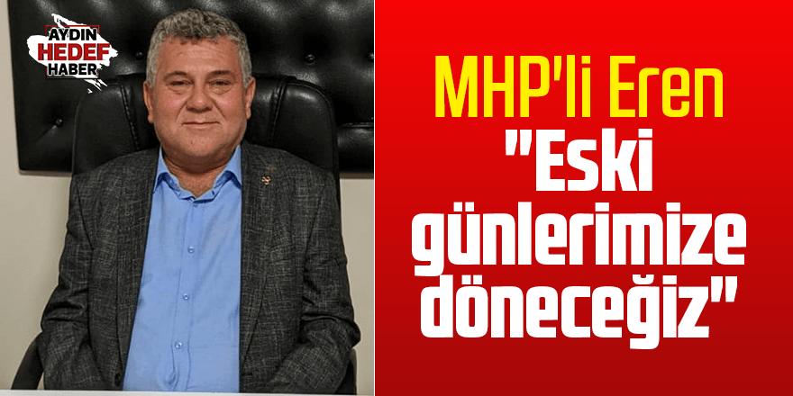 """MHP'li Eren: """"Eski günlerimize döneceğiz"""""""