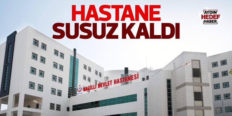 Nazilli Devlet Hastanesi susuz kaldı