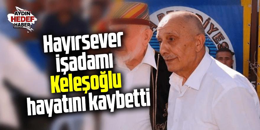 Hayırsever işadamı Keleşoğlu hayatını kaybetti
