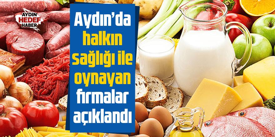 Aydın'da halkın sağlığı ile oynayan firmaları açıklandı