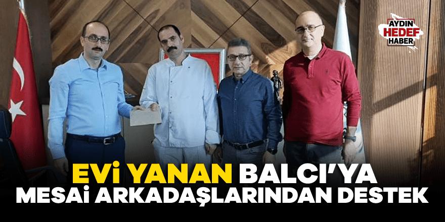 Evi yanan Balcı'ya mesai arkadaşlarından destek
