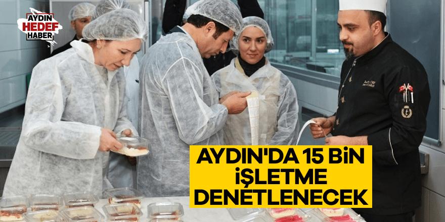 Aydın'da 15 bin işletme denetlenecek