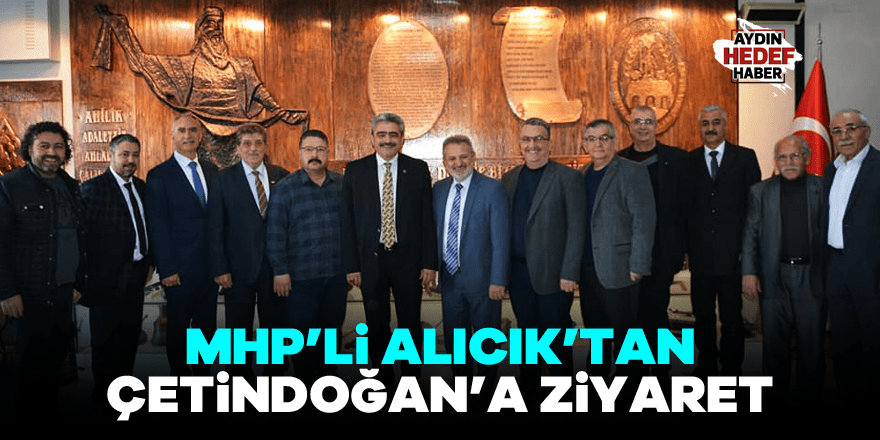 MHP'li Alıcık'tan Çetindoğan'a ziyaret