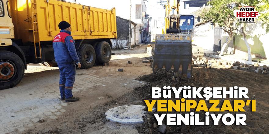 Aydın Büyükşehir, Yenipazar'ı yeniliyor