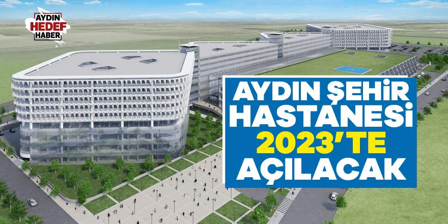 Aydın Şehir Hastanesi 2023'te açılacak