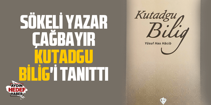Sökeli yazar Çağbayır, Kutadgu Bilig'i tanıttı