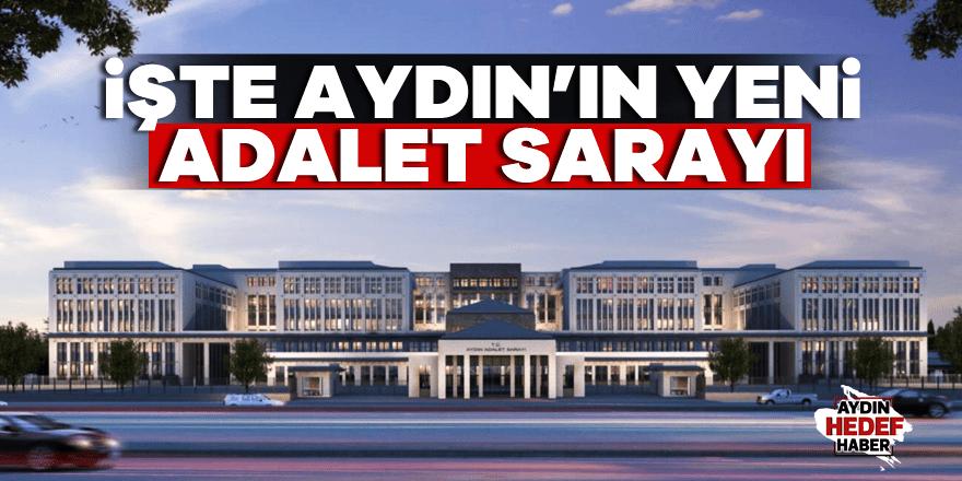 işte Aydın'ın yeni Adalet Sarayı