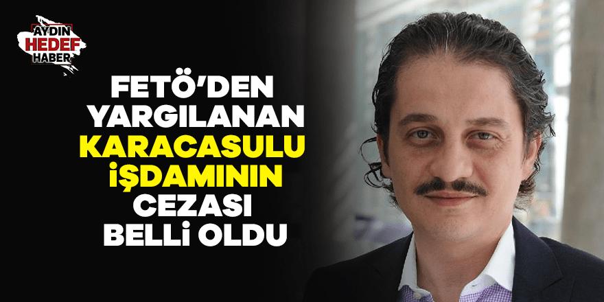 FETÖ'den yargılanan Karacasulu işadamının cezası belli oldu