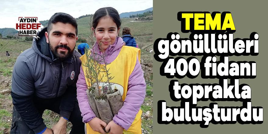 TEMA gönüllüleri 400 fidanı toprakla buluşturdu