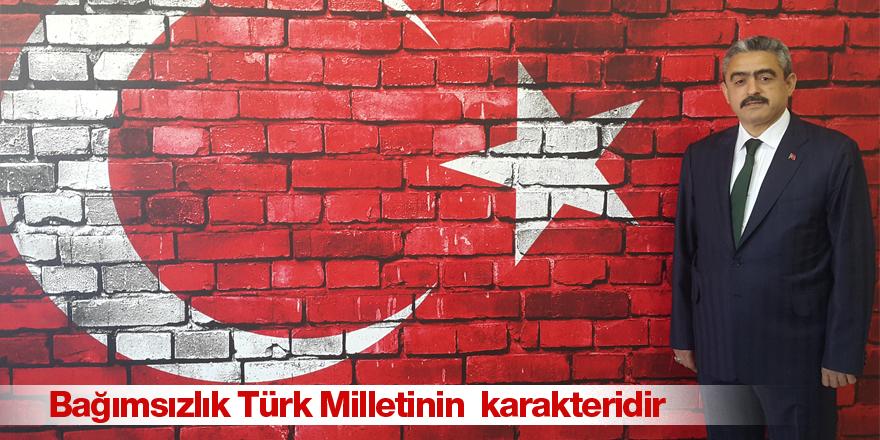 """""""Bağımsızlık Türk Milletinin karakteridir"""""""