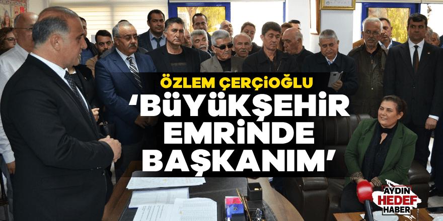 """Çerçioğlu: """"Büyükşehir emrinde başkanım"""""""