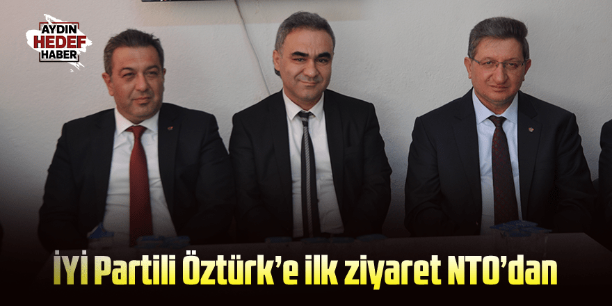 İYİ Partili Öztürk'e ilk ziyaret NTO'dan