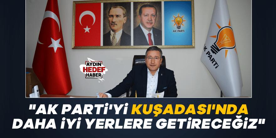 """""""AK Parti'yi Kuşadası'nda daha iyi yerlere getireceğiz"""""""