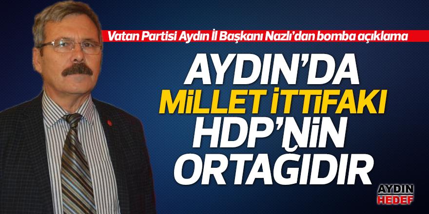 """""""Aydın'da Millet İttifakı HDP'nin ortağıdır"""""""