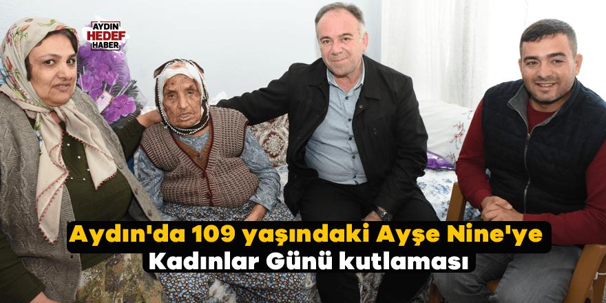 Aydın'da 109 yaşındaki Ayşe Nine'ye Kadınlar Günü kutlaması