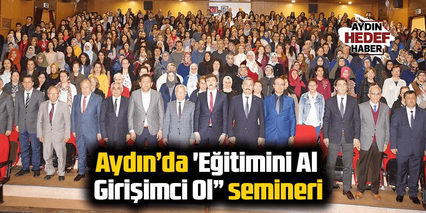 """Aydın'da 'Eğitimini Al, Girişimci Ol"""" semineri"""