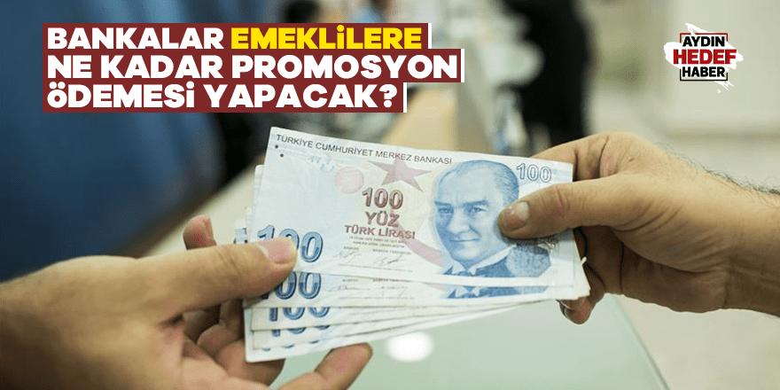 Bankalar emeklilere ne kadar promosyon ödemesi yapacak?