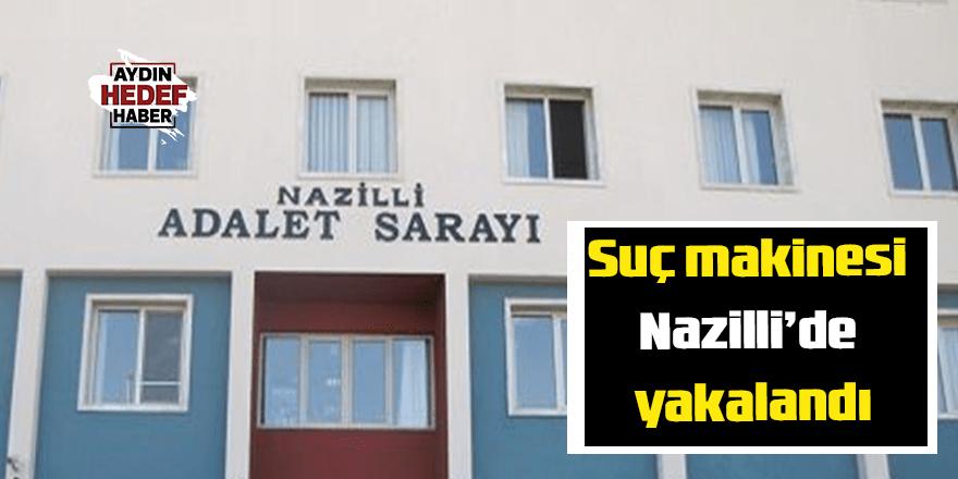 Suç makinesi Nazilli'de yakalandı