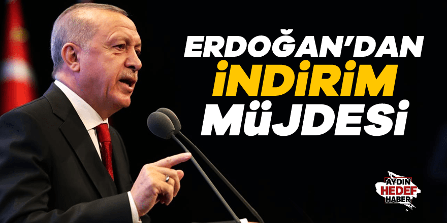 Erdoğan'dan indirim müjdesi
