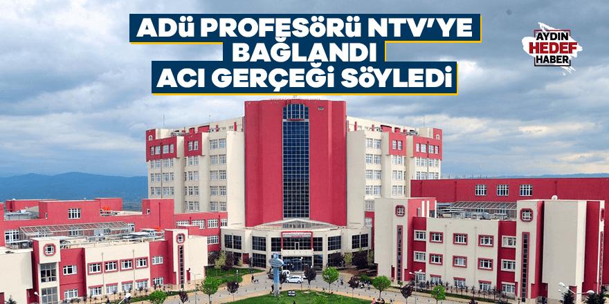 ADÜ Profesörü NTV'ye bağlandı acı gerçeği söyledi