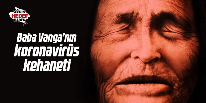 Baba Vanga'nın koronavirüs kehaneti