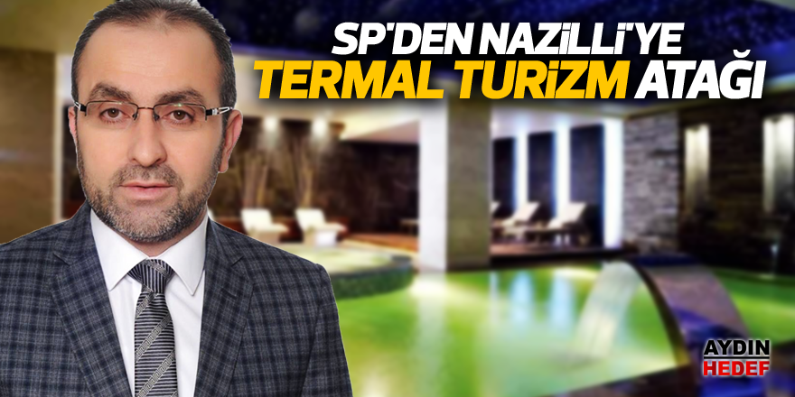 SP'den Nazilli'ye termal turizm atağı