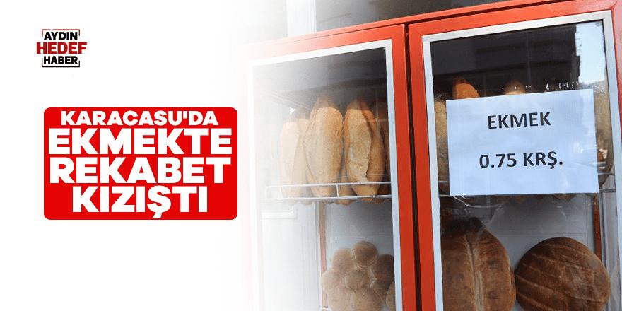 Karacasu'da ekmekte rekabet kızıştı