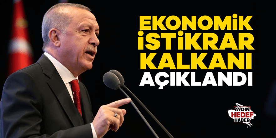 'EKONOMİK İSTİKRAR KALKANI' PAKETİ AÇIKLANDI