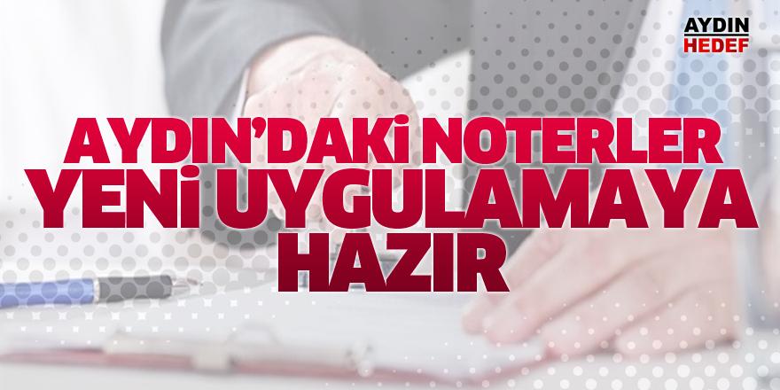 Aydın'daki noterler yeni uygulamaya hazır