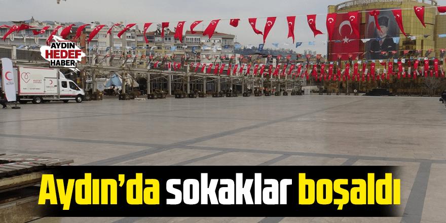 Aydın'da sokaklar boşaldı