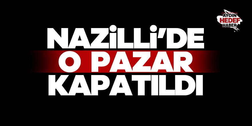 Nazilli'de perşembe pazarı kapatıldı