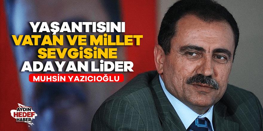 Yaşantısını vatan ve millet sevgisine adayan lider: Muhsin Yazıcıoğlu