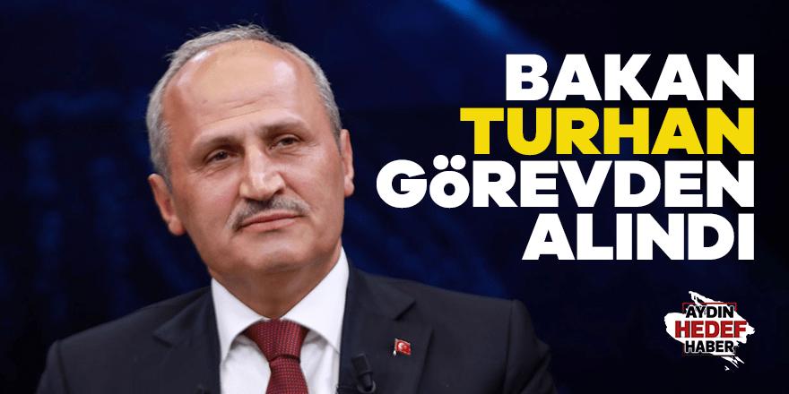 Bakan Turhan görevden alındı
