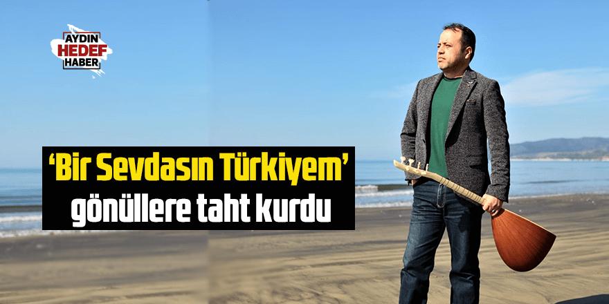 'Bir Sevdasın Türkiyem' gönüllere taht kurdu
