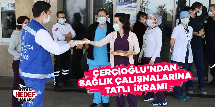 Çerçioğlu'ndan sağlık çalışanlarına tatlı ikramı