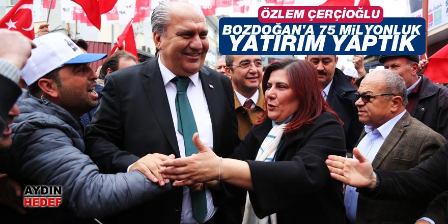 """""""Bozdoğan'a 75 milyonluk yatırım yaptık"""""""
