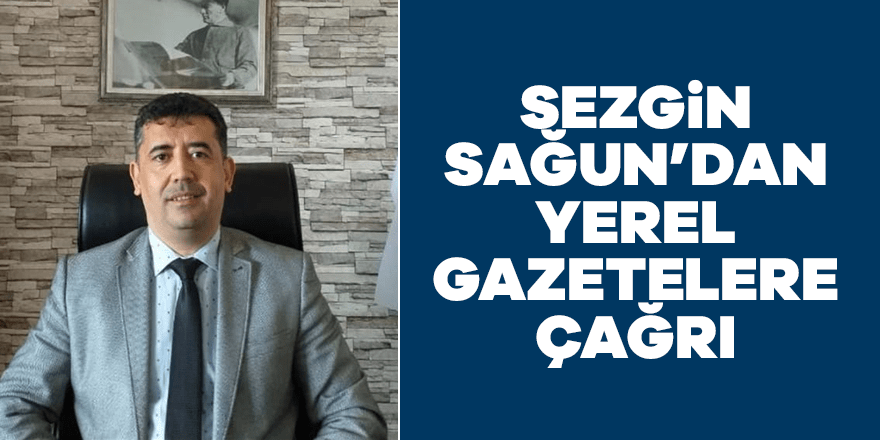 Sağun'dan yerel gazetelere çağrı