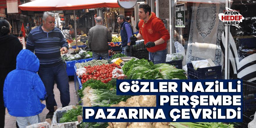 Gözler Nazilli Perşembe pazarına çevrildi