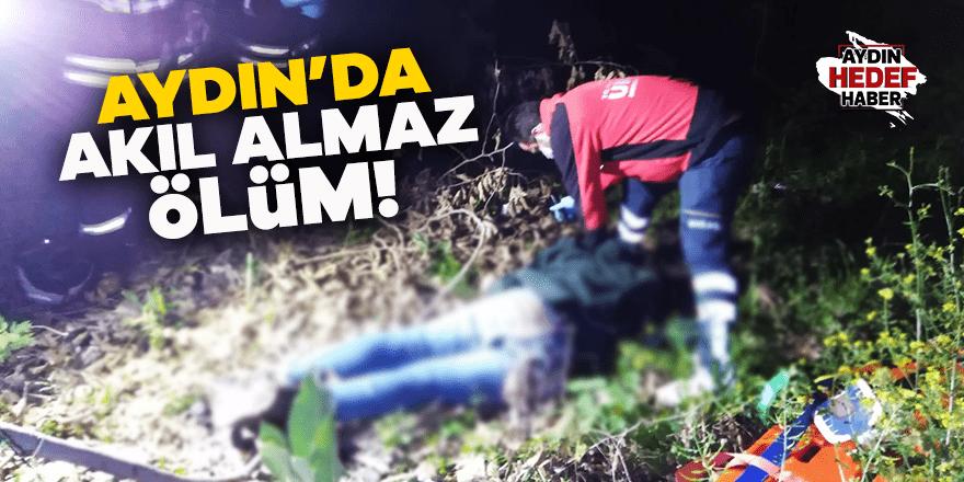 Aydın'da akıl almaz ölüm