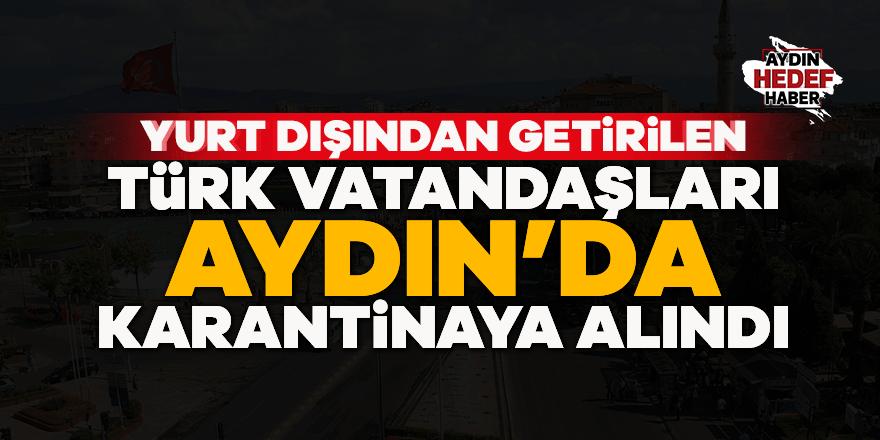 Yurt dışından getirilenler Aydın'da karantinaya alındı