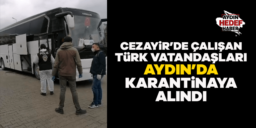 Cezayir'de çalışanlar Aydın'da karantinaya alındı