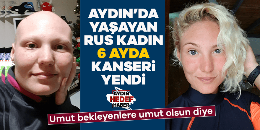 Aydın'da yaşayan Rus kadın 6 ayda kanseri yendi