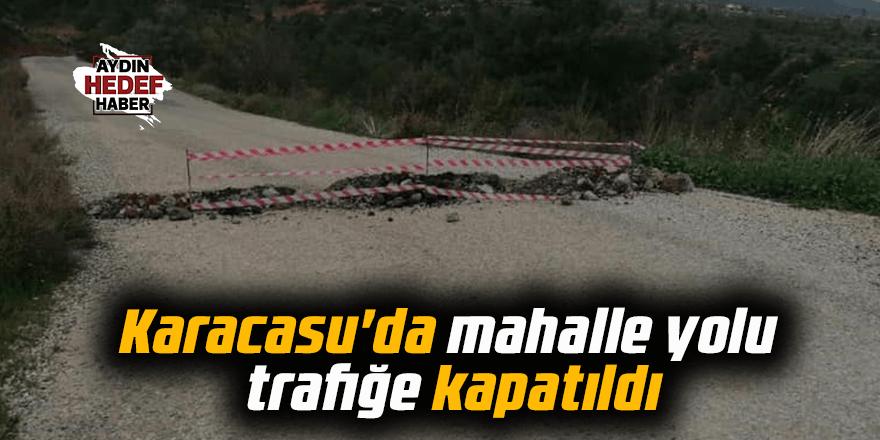 Karacasu'da mahalle yolu trafiğe kapatıldı